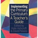 Implementing the Primary Curriculum : A Teacher's Guide by Kate Ashcroft and...
