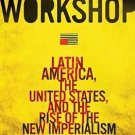 Empire's Workshop : Latin America, the United States, and the Rise of the New...