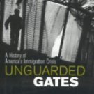 Unguarded Gates : A History of America's Immigration Crisis by Otis L. Graham...