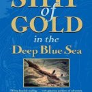 Ship of Gold in the Deep Blue Sea : The History and Discovery of the World's...