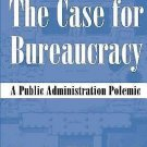 The Case for Bureaucracy: A Public Administration Polemic by Charles T....