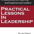 Practical Lessons in Leadership : A Guidebook for Aspiring and Experienced...