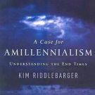 A Case for Amillennialism : Understanding the End Times by Kim Riddlebarger...