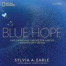 Blue Hope : Exploring and Caring for Earth's Magnificent Ocean by Sylvia A....