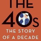The 40s : The Story of a Decade - The New Yorker by New Yorker Magazine...