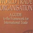 The World Trade Organization : A Guide to New Framework for International...