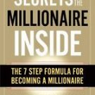 Secrets of the Millionaire Inside : The 7-Step Formula for Becoming A...