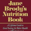 Jane Brody's Nutrition Book : A Lifetime Guide to Eating for Better Health...