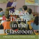 Readers Theatre in the Classroom : A Manual for Teachers of Children and...