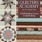 Quilter's Academy - Senior Year Vol. 4 : A Skill-Building Course in...