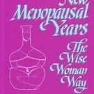 New Menopausal Years : The Wise Woman Way, Alternative Approaches for Women...