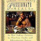 Ismail Merchant's Passionate Meals : The New Indian Cuisine for Fearless...