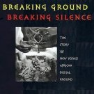 Breaking Ground Breaking Silence : The Story of New York's African Burial...