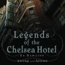 Legends of the Chelsea Hotel : Living with Artists and Outlaws in New York's...