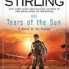 Change: The Tears of the Sun : A Novel of the Change 5 by S. M. Stirling...