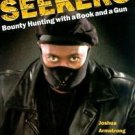 The Seekers : Finding Felons and Guiding Men: A Bounty Hunter's Story by...