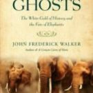 Ivory's Ghosts : The White Gold of History and the Fate of Elephants by John...
