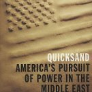 Quicksand : America's Pursuit of Power in the Middle East by Geoffrey Wawro...