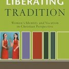 RenewedMinds: Liberating Tradition : Women's Identity and Vocation in...