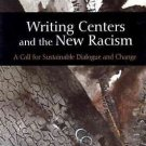 Writing Centers and the New Racism : A Call for Sustainable Dialogue and...