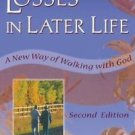 Losses in Later Life : A New Way of Walking with God by Richard L. Dayringer...