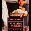 Men and Masculinity: The Meanings of Macho : Being a Man in Mexico City 3 by...