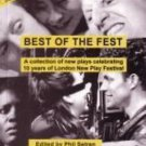 Best of the Fest : A Collection of New Plays Celebrating 10 Years of London...