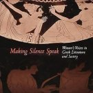 Making Silence Speak : Women's Voices in Greek Literature and Society by...