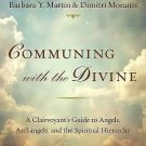 Communing with the Divine : A Clairvoyant's Guide to Angels, Archangels, and...