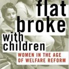 Flat Broke with Children : Women in the Age of Welfare Reform by Sharon Hays...