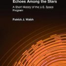 Echoes among the Stars : A Short History of the U. S. Space Program by...