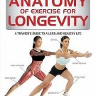 Anatomy Of: Anatomy of Exercise for Longevity : A Trainer's Guide to a Long...