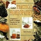 Practical Homeopathy : A Beginner's Guide to Natural Remedies for Use in the...