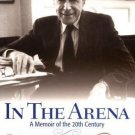 In the Arena : A Memoir of the 20th Century by Caspar W. Weinberger and...