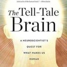 The Tell-Tale Brain : A Neuroscientist's Quest for What Makes Us Human by V....