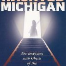 Haunted Michigan: More Haunted Michigan : New Encounters with Ghosts of the...