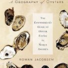 A Geography of Oysters : The Connoisseur's Guide to Oyster Eating in North...