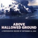 Above Hallowed Ground : A Photographic Record of September 11, 2001 by New...