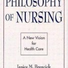 Philosophy of Nursing : A New Vision for Health Care by Janice M. Brencick...