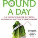 1 Pound a Day : The Martha's Vineyard Diet Detox and Plan for a Lifetime of...