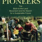 New Pioneers : The Back-to-the-Land Movement and the Search for a Sustainable...