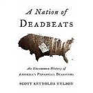A Nation of Deadbeats : An Uncommon History of America's Financial Disasters...
