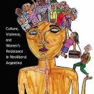 Bodies in Crisis : Culture, Violence, and Women's Resistance in Neoliberal...