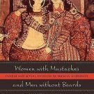 Women with Mustaches and Men Without Beards : Gender and Sexual Anxieties of...