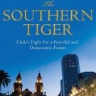 The Southern Tiger : Chile's Fight for a Democratic and Prosperous Future by...