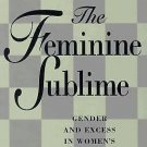 The Feminine Sublime : Gender and Excess in Women's Fiction by Barbara C....