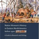 Native Women's History in Eastern North America Before 1900 : A Guide to...