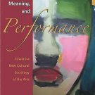 Myth, Meaning, and Performance : Toward a New Cultural Sociology of the Arts...