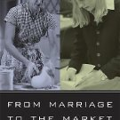From Marriage to the Market : The Transformation of Women's Lives and Work by...