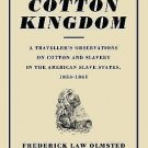 The Cotton Kingdom : A Traveller's Observations on Cotton and Slavery in the...